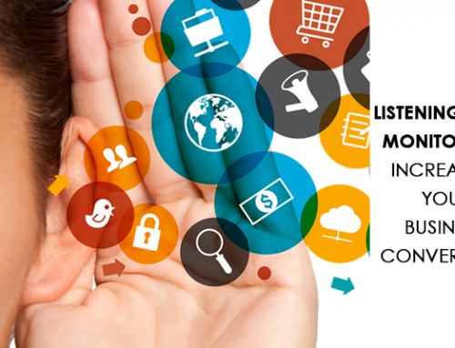 Listening Over Monitoring: Increasing Your Business Conversions