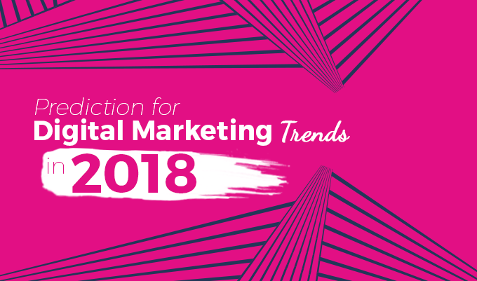 Prediction for Digital Marketing Trends 2018