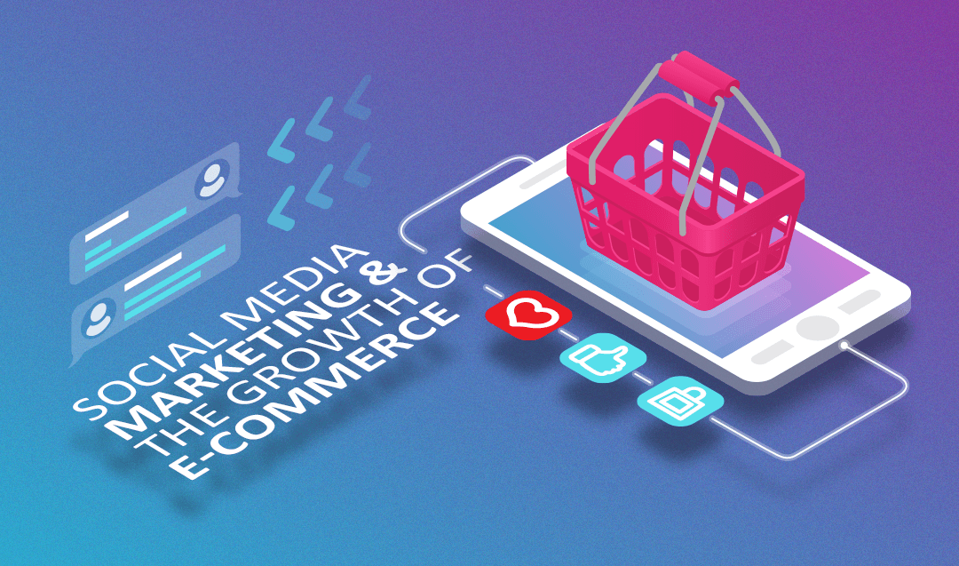 Social Media Marketing & The Growth of E-Commerce