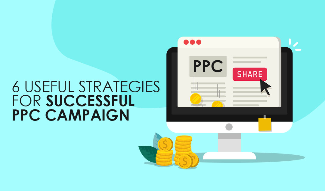 6 Useful Strategies for successful PPC Campaign