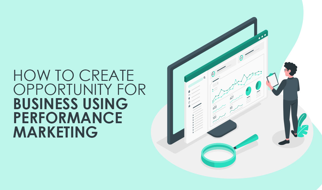 How to Create Opportunity for Business Using Performance Marketing?
