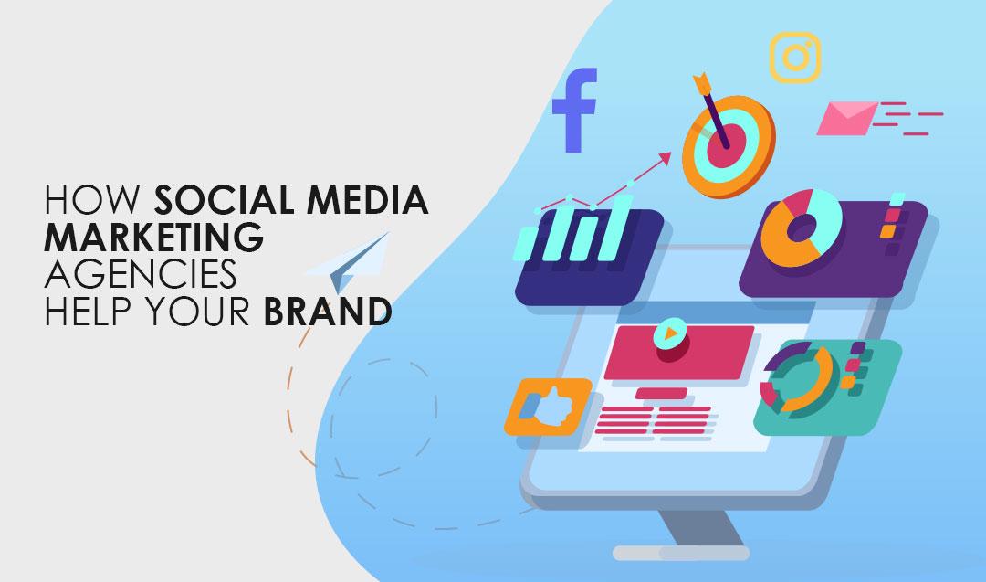 How Social Media Marketing agencies help your brand!