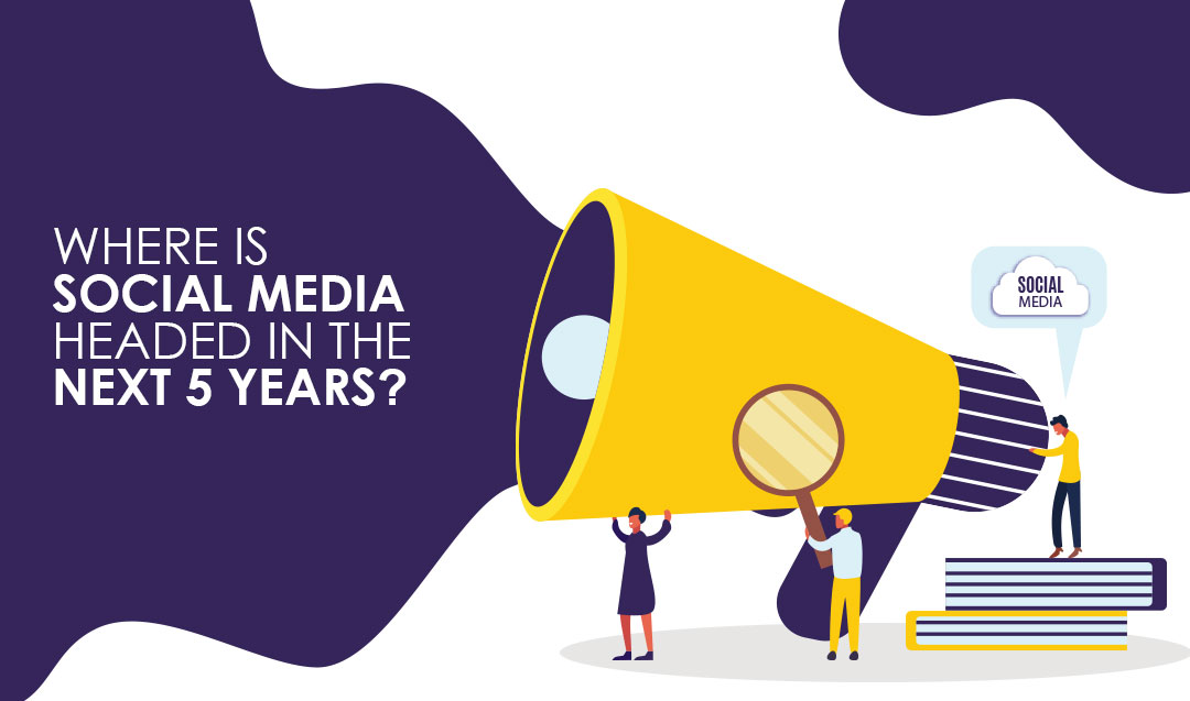 Where is Social Media Headed in the next 5 years?