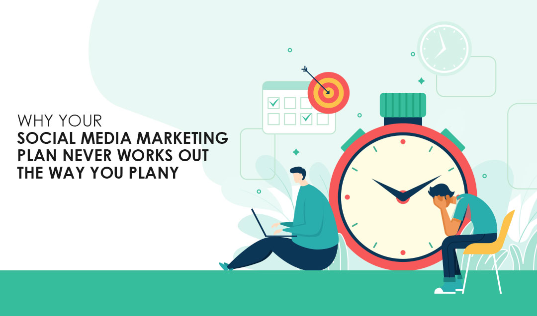 Why your Social Media Marketing plan never works out the way you plan?