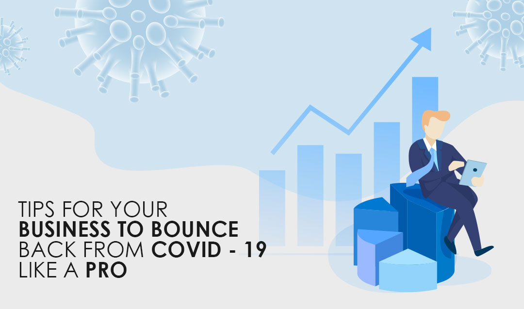 Tips for your business to bounce back from COVID – 19 like a pro