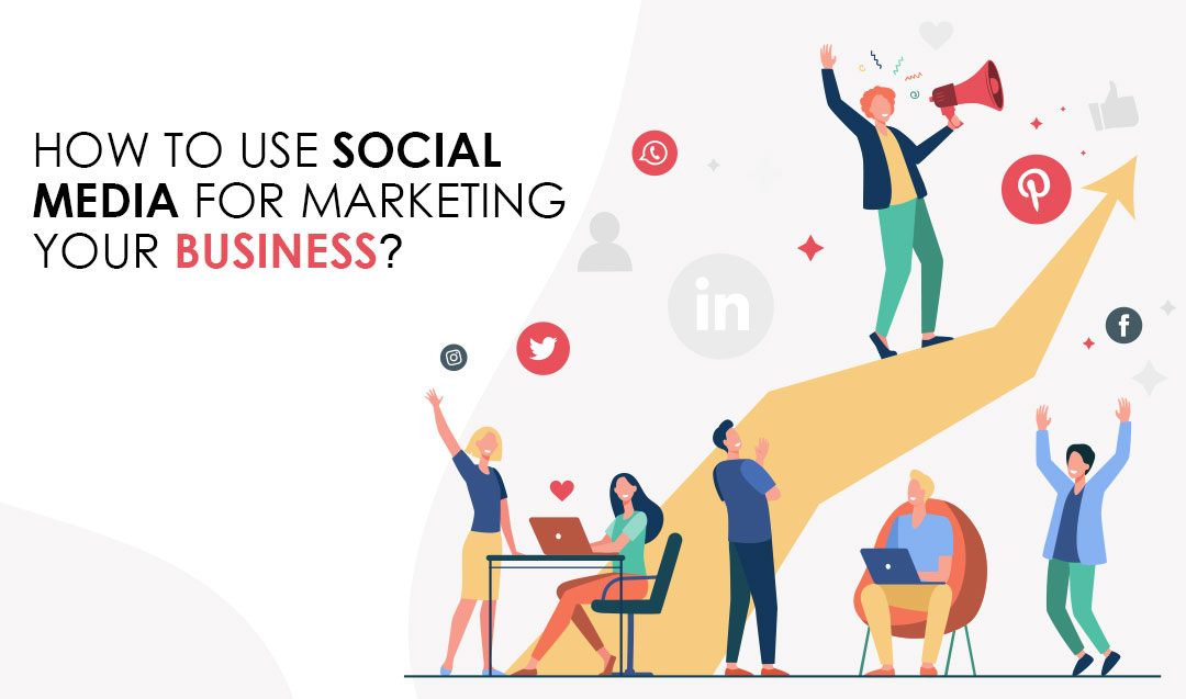 How to use social media for marketing your business?